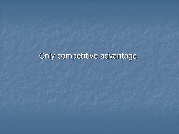 Only competitive advantage