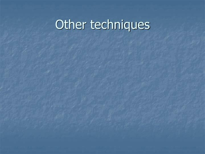 Other techniques