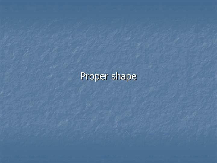 Proper shape