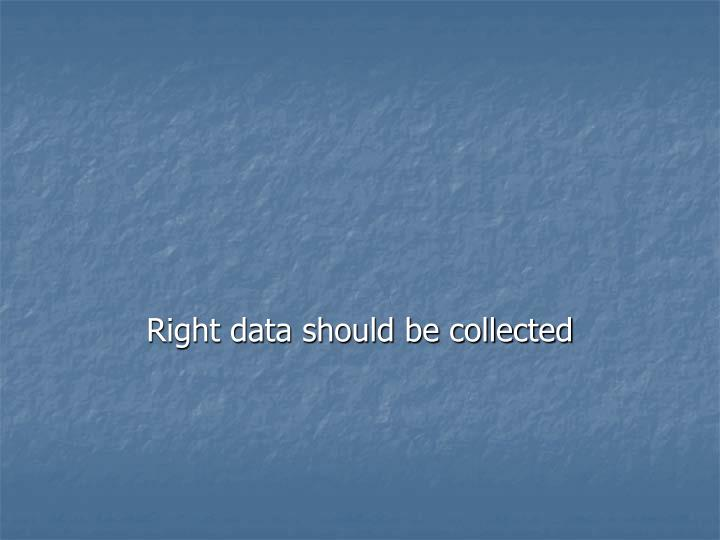 Right data should be collected