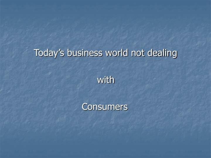 Today's business world not dealing