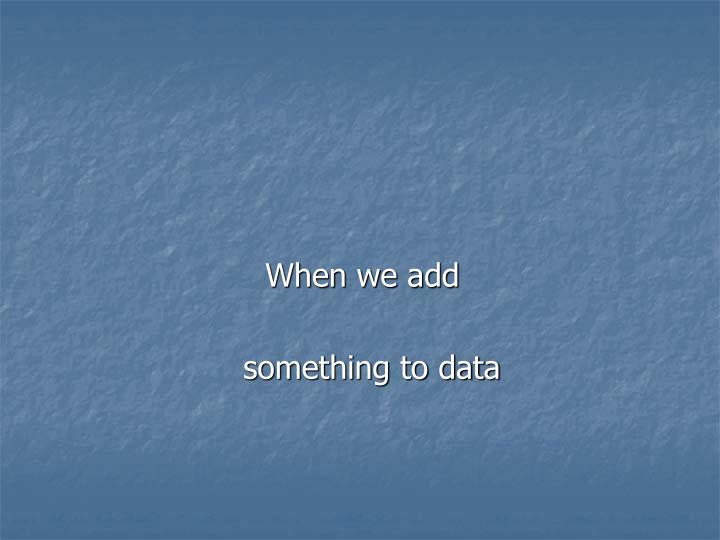 When we add