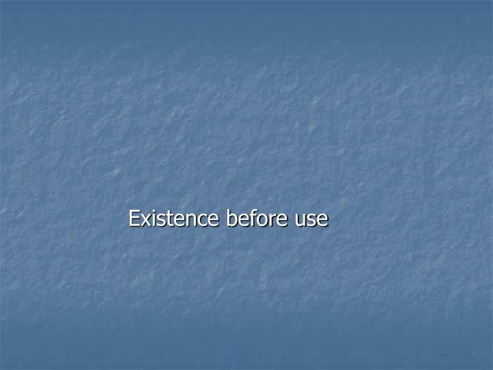 Existence before use