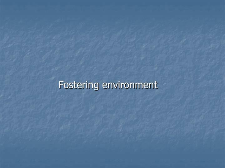 Fostering environment