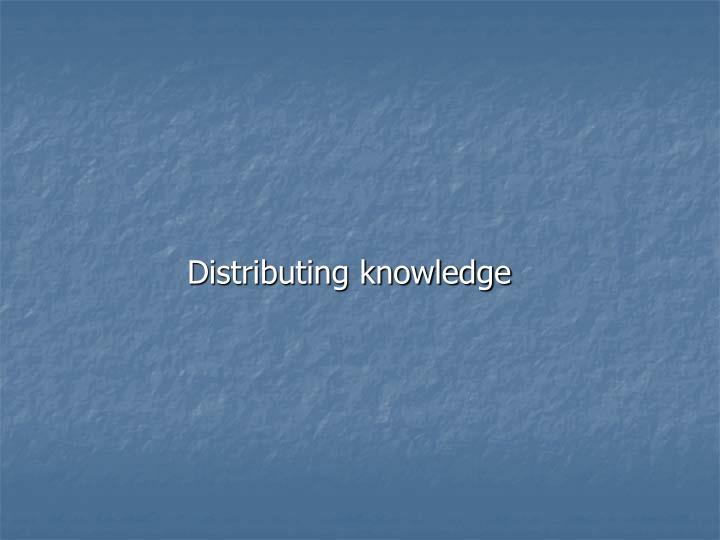 Distributing knowledge