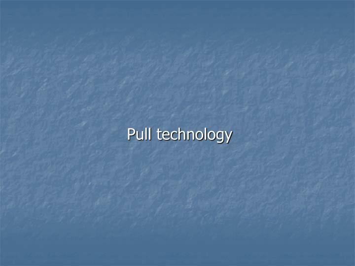Pull technology