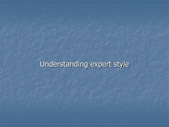 Understanding expert style