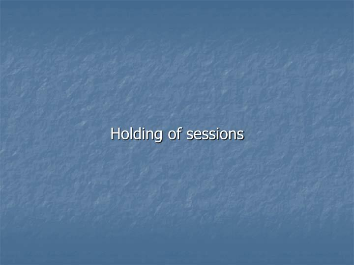 Holding of sessions