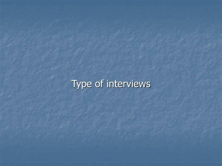 Type of interviews