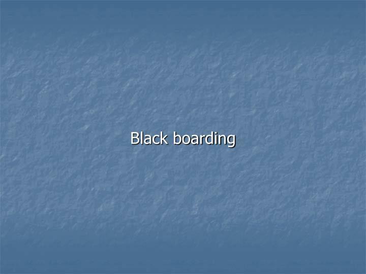 Black boarding