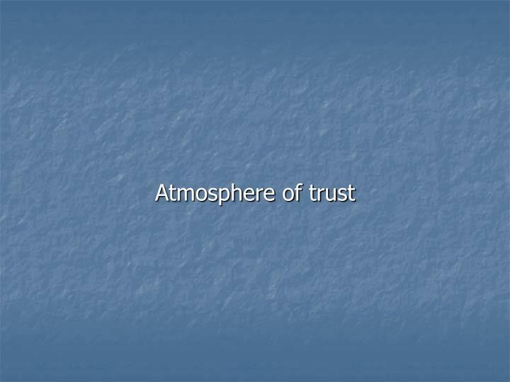Atmosphere of trust