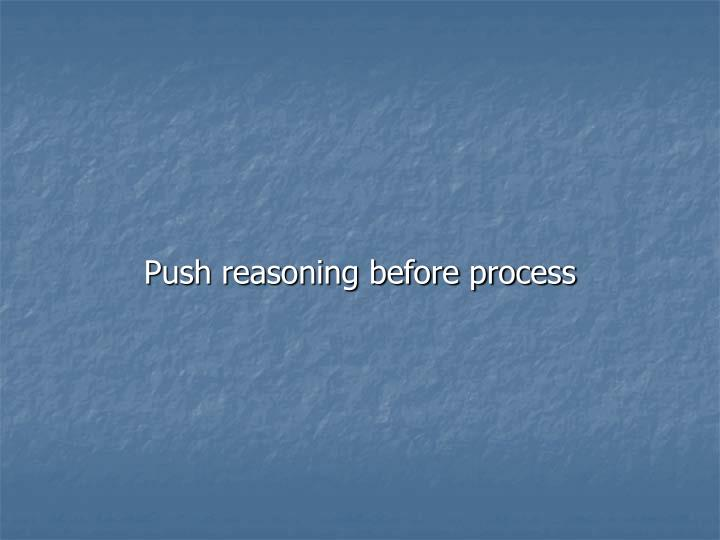 Push reasoning before process