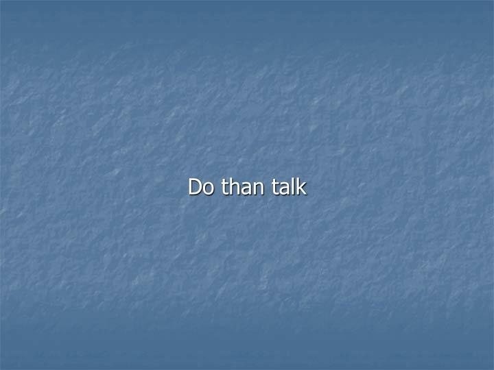 Do than talk
