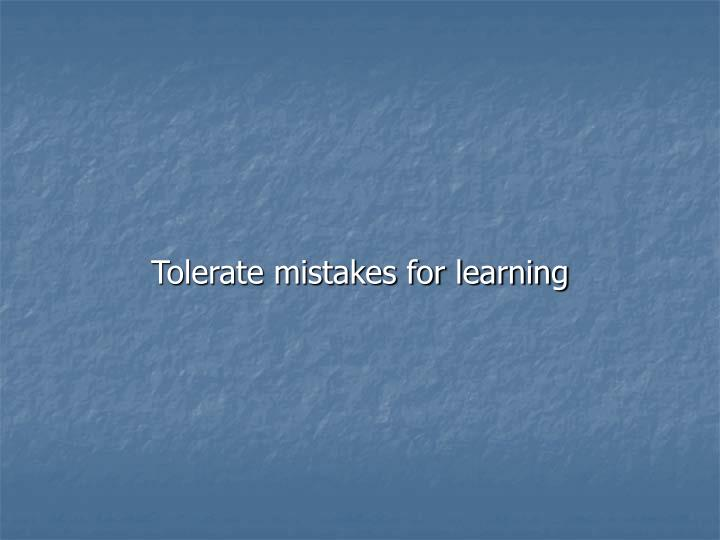 Tolerate mistakes for learning