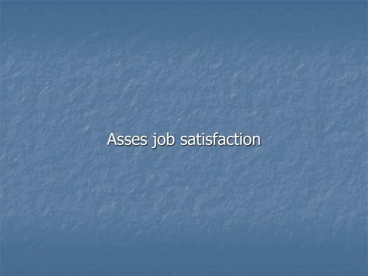 Asses job satisfaction