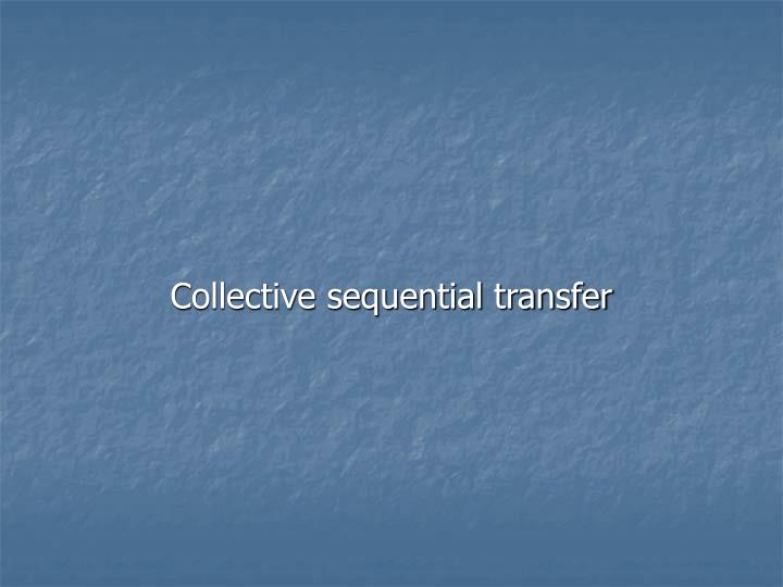 Collective sequential transfer