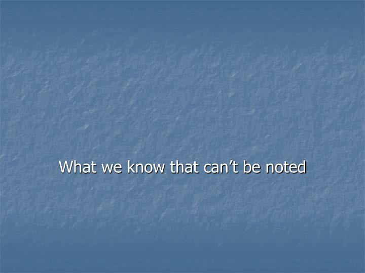 What we know that can't be noted