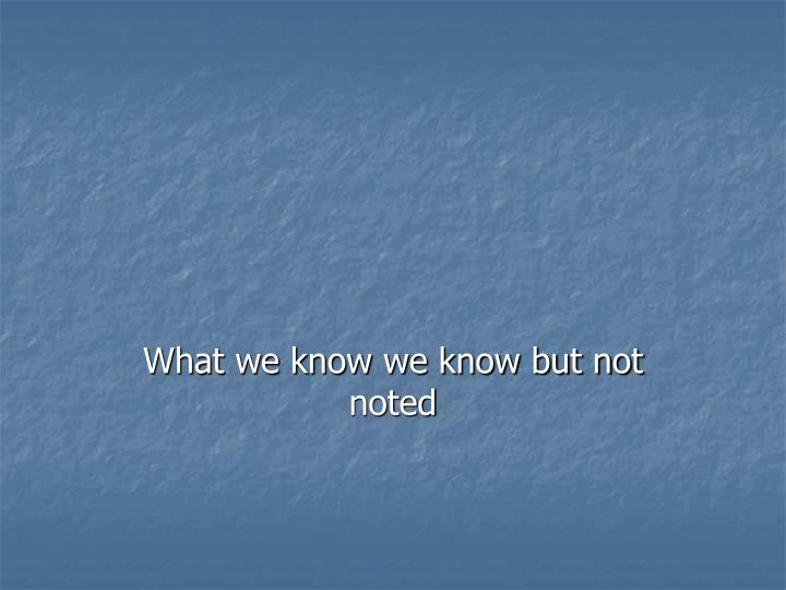 What we know we know but not noted