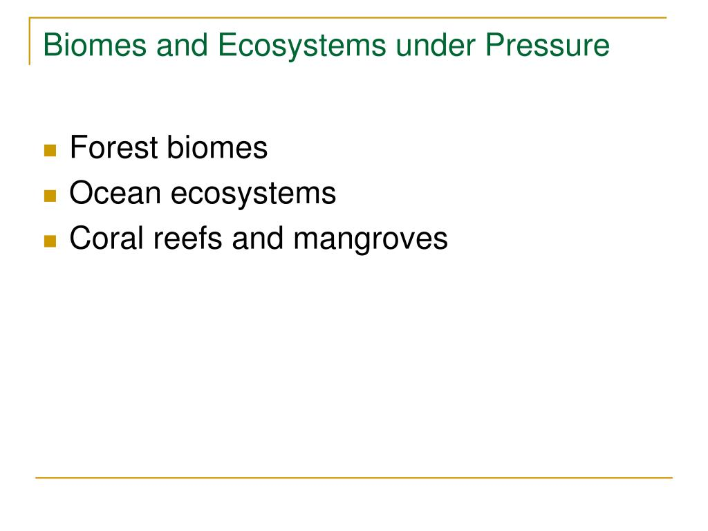 Biomes and Ecosystems under Pressure