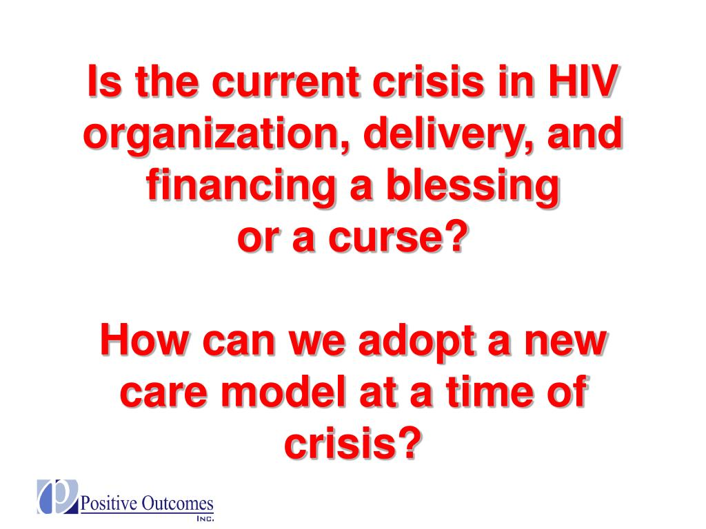 Is the current crisis in HIV organization, delivery, and financing a blessing