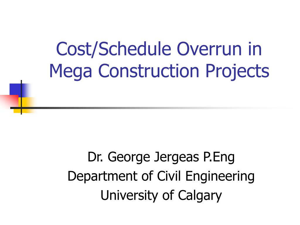Cost/Schedule Overrun in Mega Construction Projects