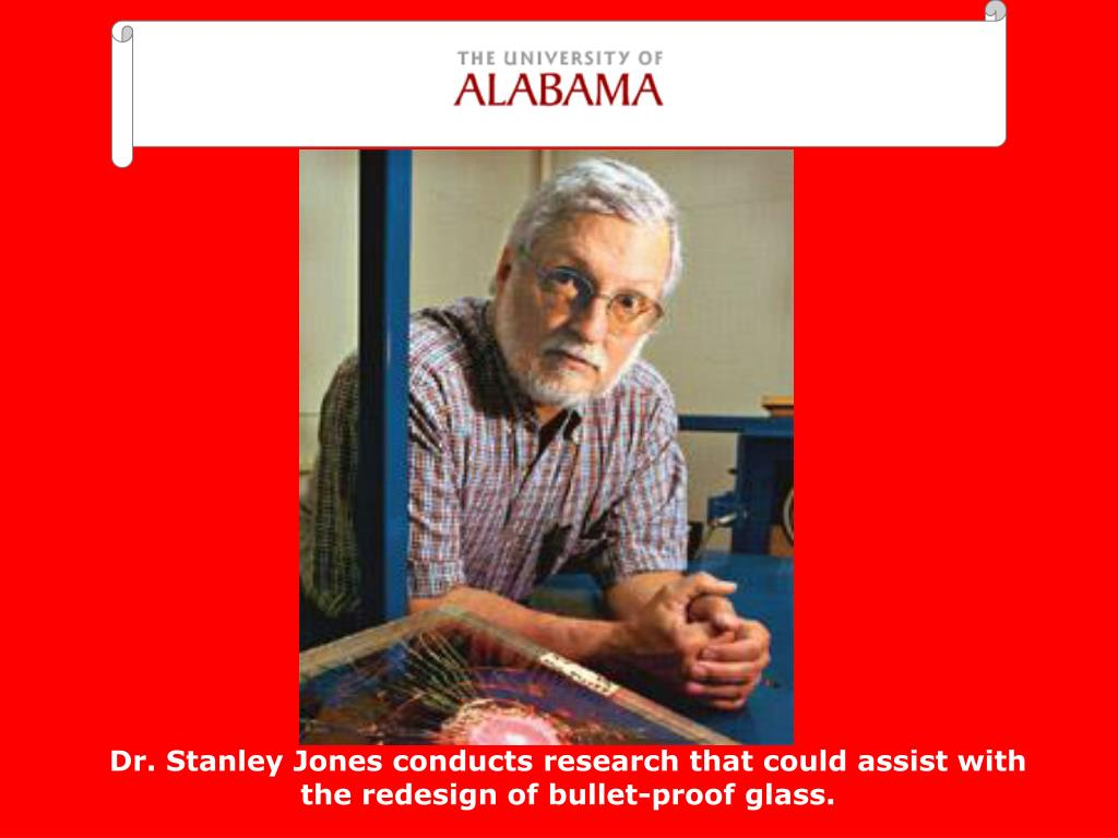 Dr. Stanley Jones conducts research that could assist with the redesign of bullet-proof glass.