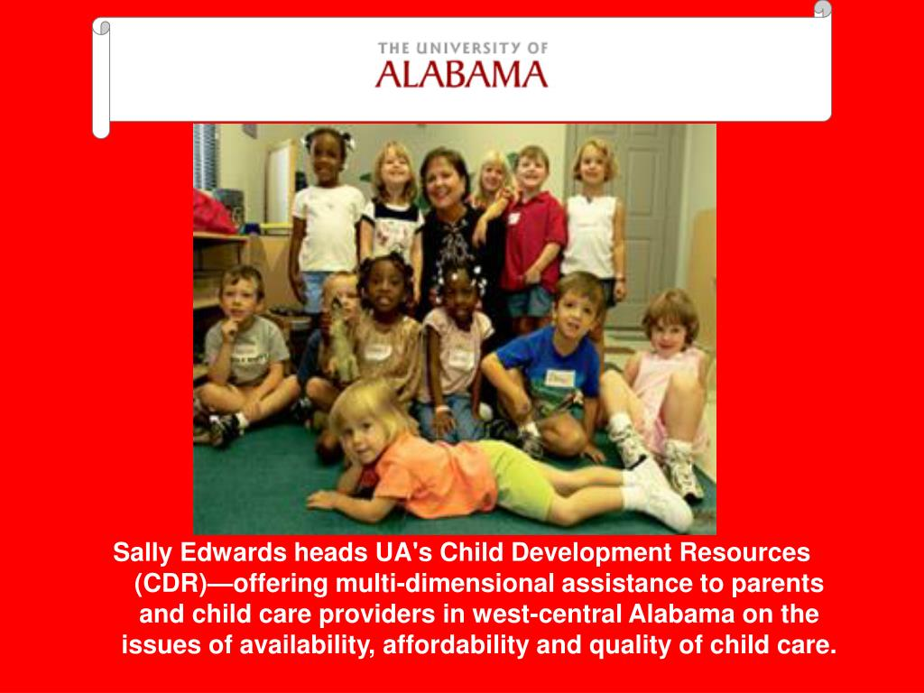 Sally Edwards heads UA's Child Development Resources (CDR)—offering multi-dimensional assistance to parents and child care providers in west-central Alabama on the issues of availability, affordability and quality of child care.