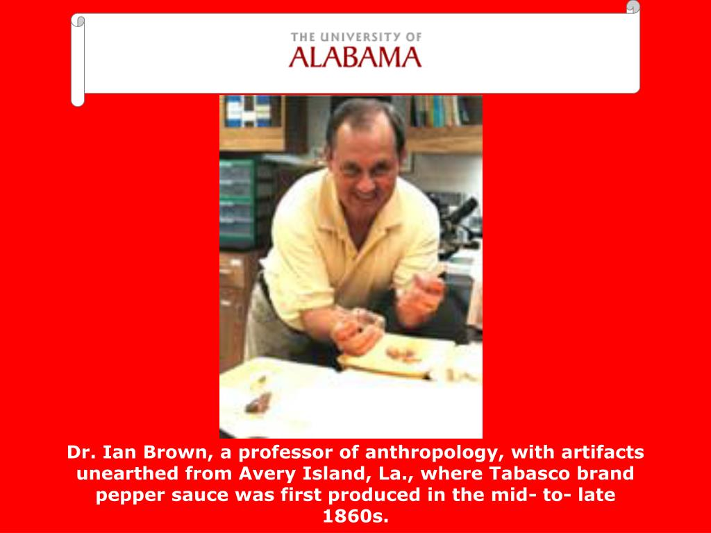 Dr. Ian Brown, a professor of anthropology, with artifacts unearthed from Avery Island, La., where Tabasco brand pepper sauce was first produced in the mid- to- late 1860s.