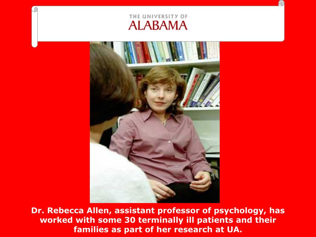 Dr. Rebecca Allen, assistant professor of psychology, has worked with some 30 terminally ill patients and their families as part of her research at UA.