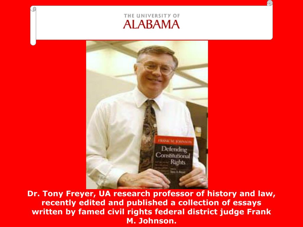 Dr. Tony Freyer, UA research professor of history and law, recently edited and published a collection of essays written by famed civil rights federal district judge Frank M. Johnson.