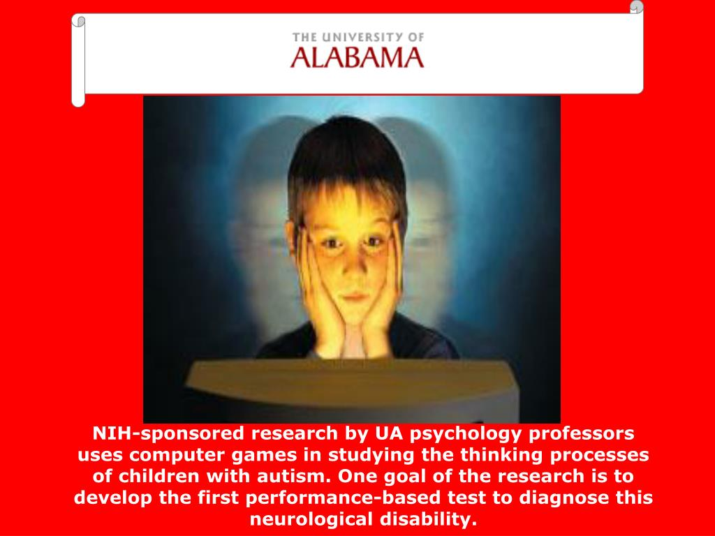 NIH-sponsored research by UA psychology professors uses computer games in studying the thinking processes of children with autism. One goal of the research is to develop the first performance-based test to diagnose this neurological disability.