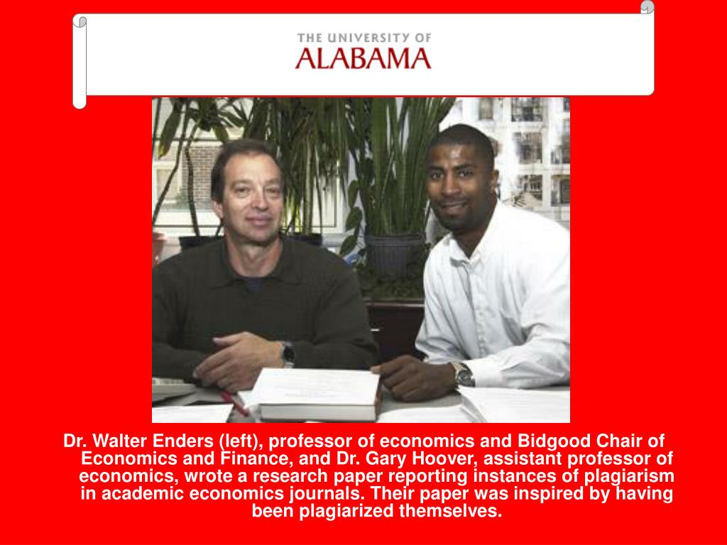 Dr. Walter Enders (left), professor of economics and Bidgood Chair of Economics and Finance, and Dr. Gary Hoover, assistant professor of economics, wrote a research paper reporting instances of plagiarism in academic economics journals. Their paper was inspired by having been plagiarized themselves.