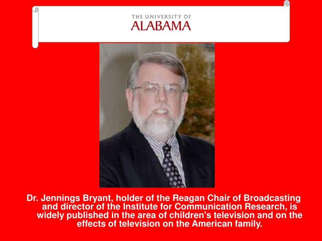 Dr. Jennings Bryant, holder of the Reagan Chair of Broadcasting and director of the Institute for Communication Research, is widely published in the area of children's television and on the effects of television on the American family.