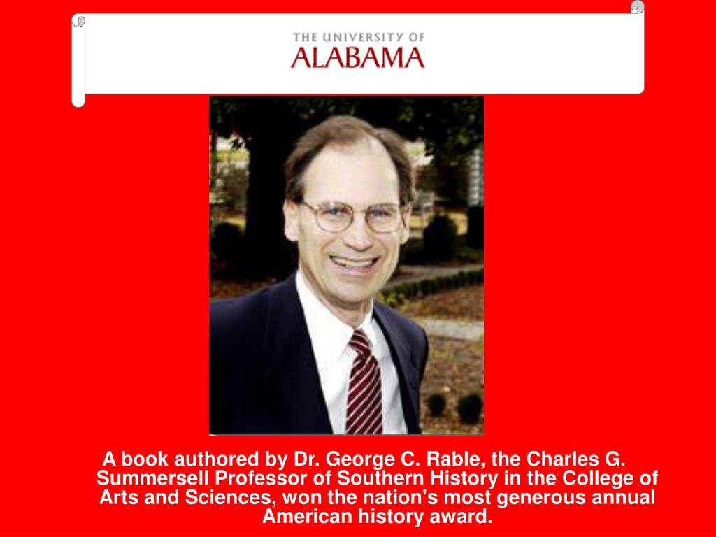 A book authored by Dr. George C. Rable, the Charles G. Summersell Professor of Southern History in the College of Arts and Sciences, won the nation's most generous annual American history award.
