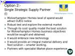 option 2 single strategic supply partner i