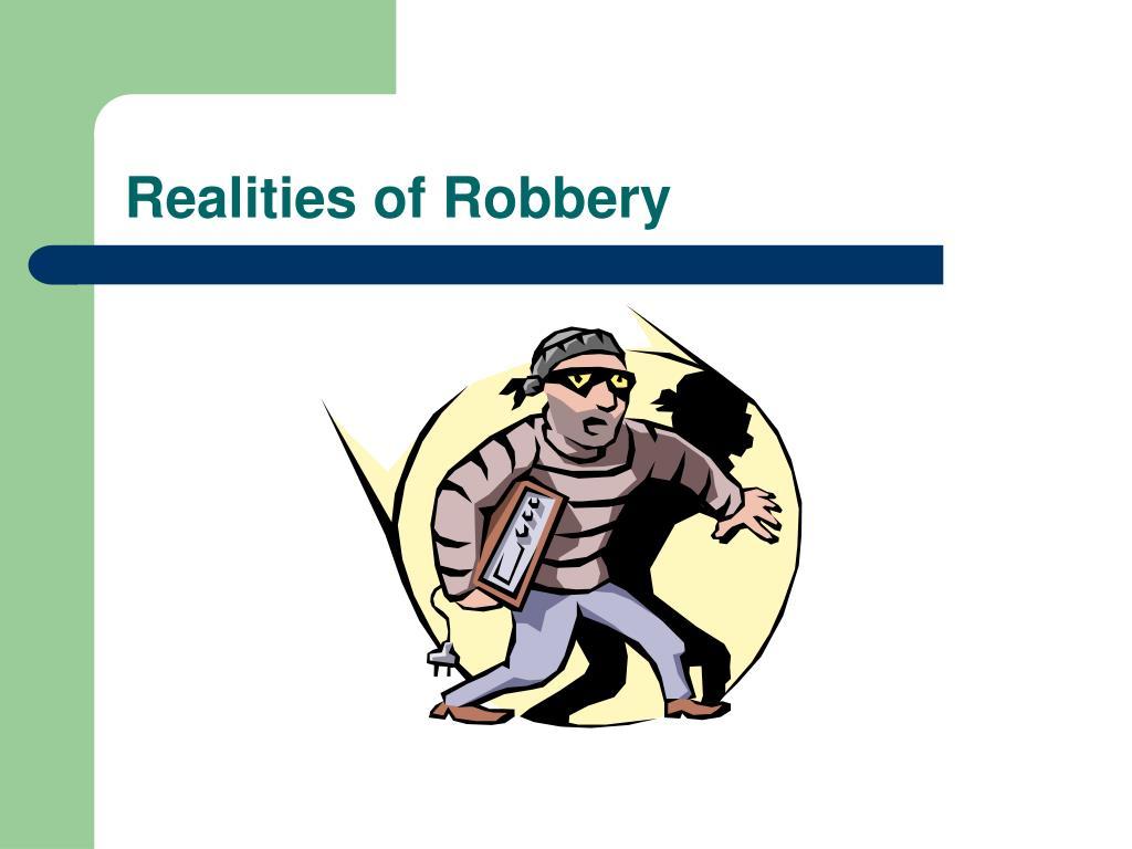 Realities of Robbery