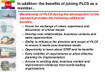 in addition the benefits of joining plcs as a member