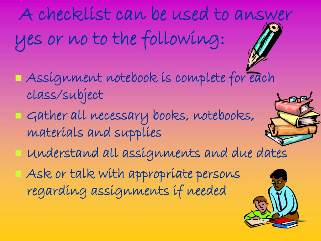 A checklist can be used to answer yes or no to the following: