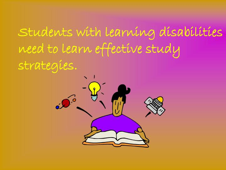 Students with learning disabilities need to learn effective study strategies