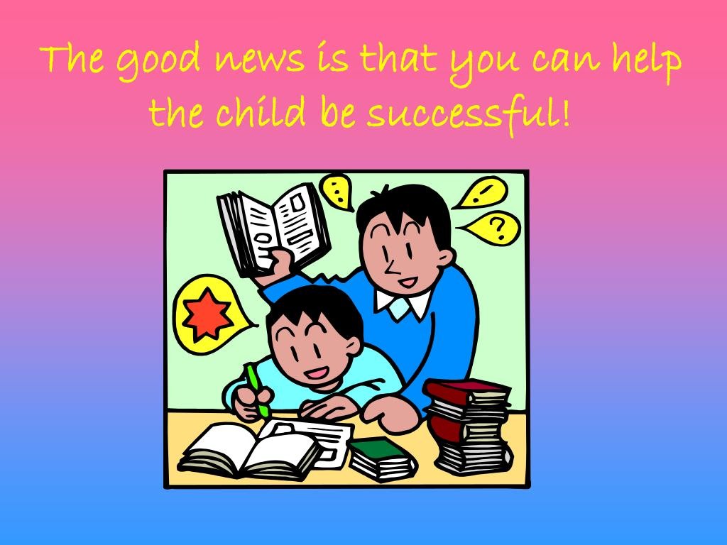 The good news is that you can help            the child be successful!