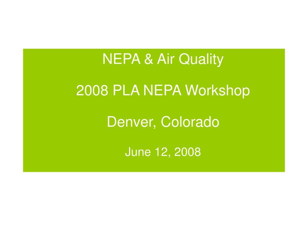 nepa air quality 2008 pla nepa workshop denver colorado june 12 2008