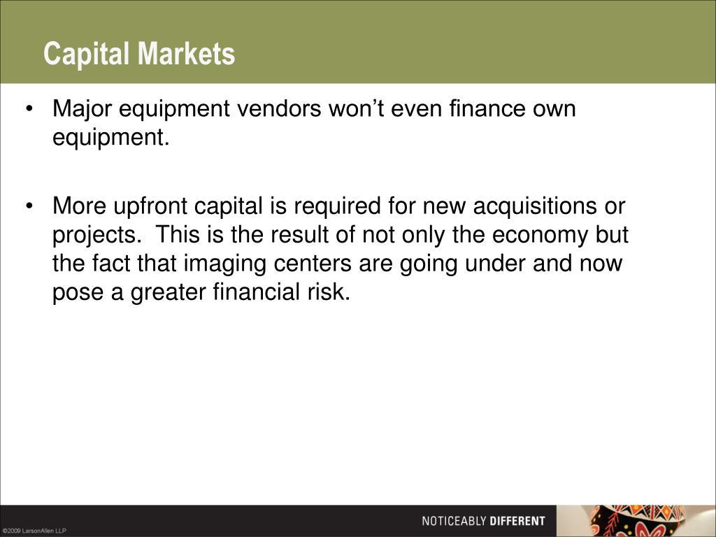 Major equipment vendors won't even finance own equipment.