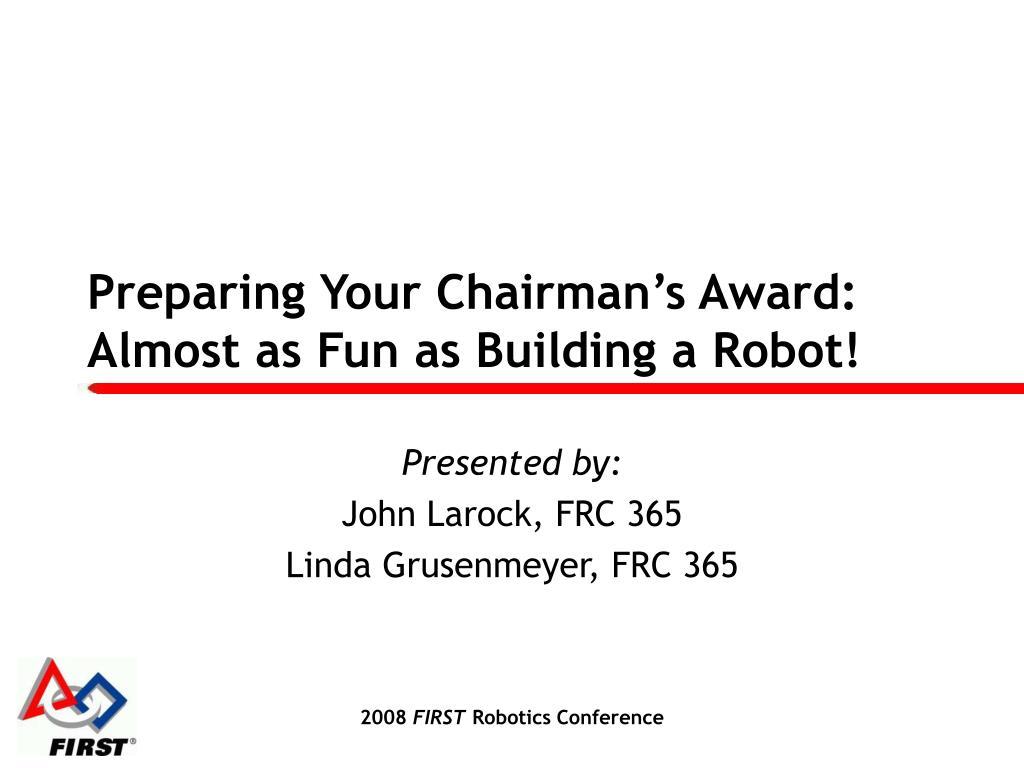 Preparing Your Chairman's Award: Almost as Fun as Building a Robot!