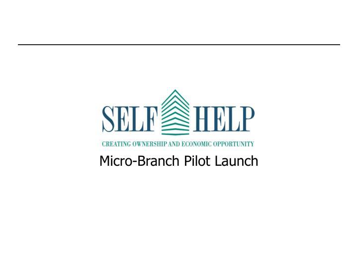 Micro-Branch Pilot Launch