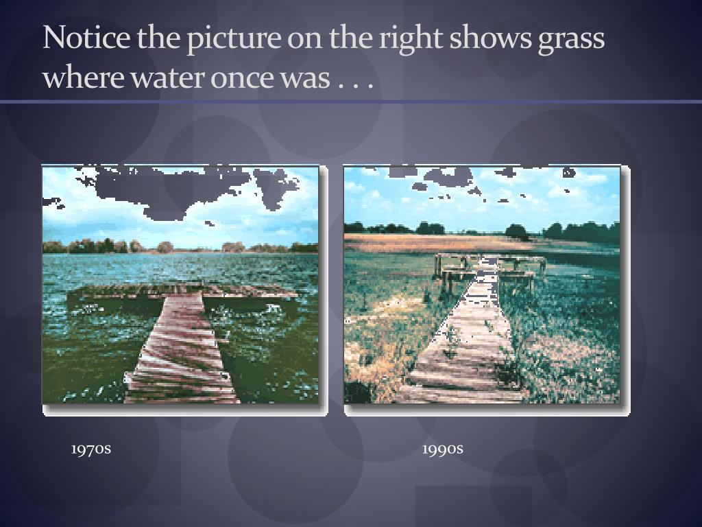 Notice the picture on the right shows grass where water once was . . .