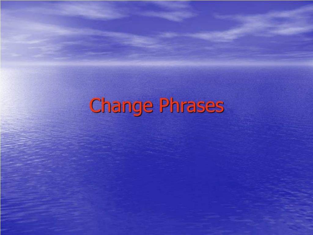 Change Phrases
