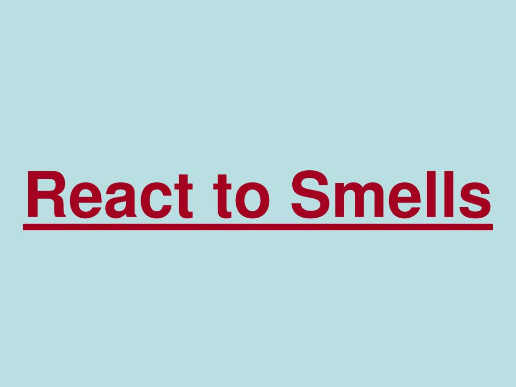 React to Smells
