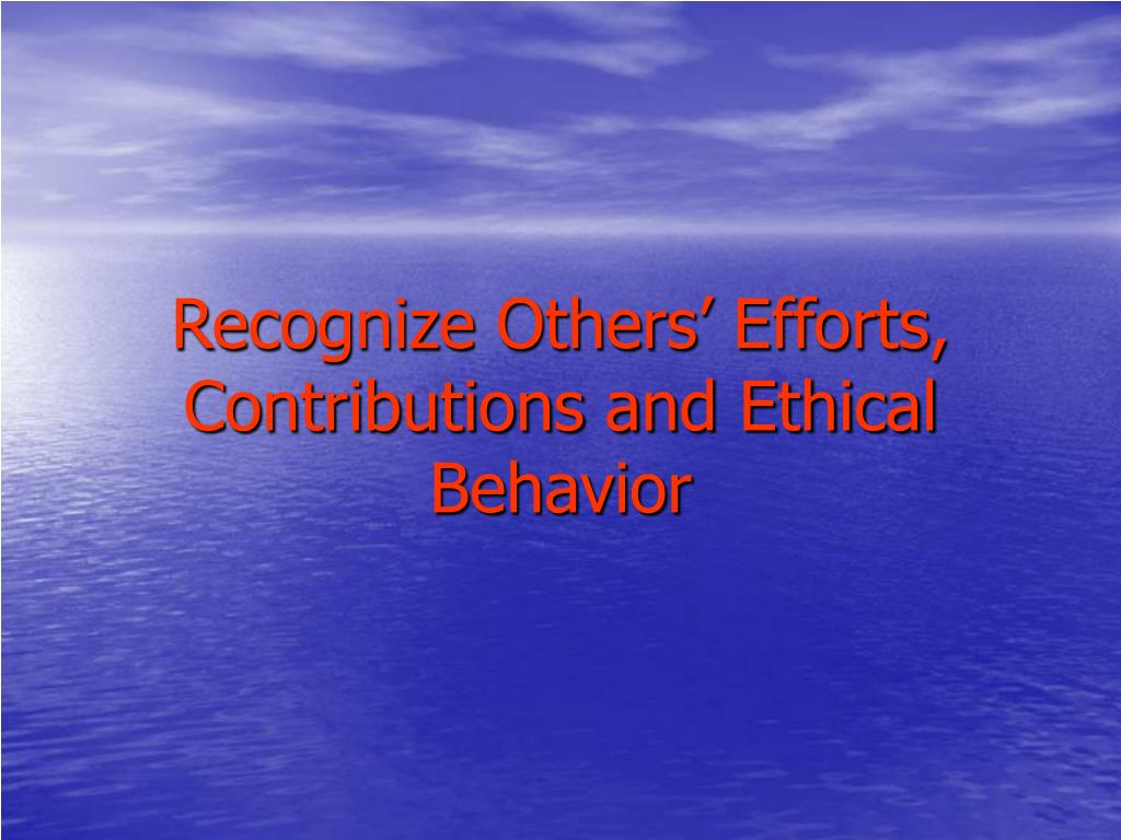 Recognize Others' Efforts, Contributions and Ethical Behavior