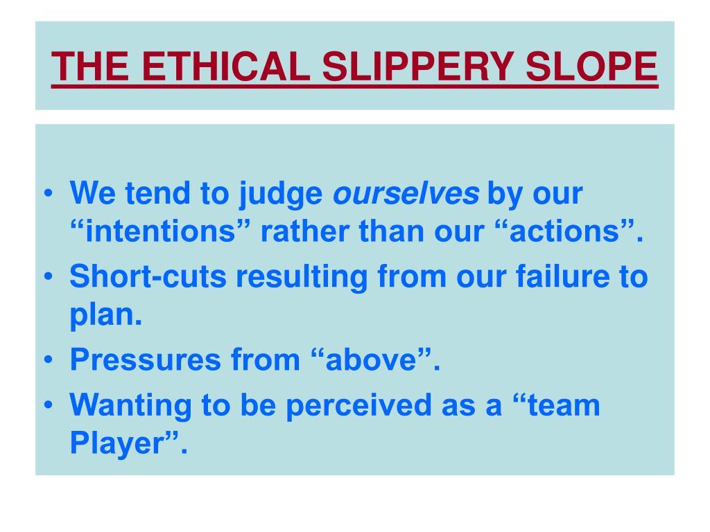 THE ETHICAL SLIPPERY SLOPE