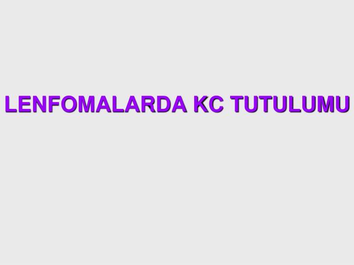 LENFOMALARDA KC TUTULUMU